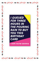 I Queued For Three Hours In The Pouring Rain To Buy You This Birthday Card  image
